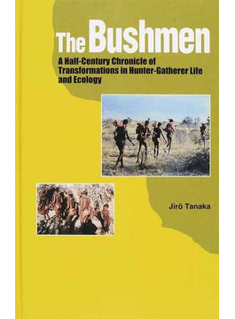 The Bushmen A Half‐Century Chronicle of Transformations in Hunter‐Gatherer Life and Ecology