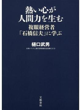 熱い心が人間力を生む 複眼経営者「石橋信夫」に学ぶ