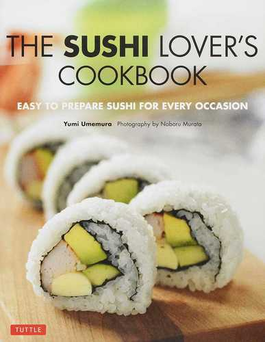 THE SUSHI LOVER'S COOKBOOK Easy‐to‐prepare Sushi for Every Occasion 廉価版
