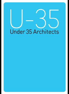 U−35展覧会オペレーションブック 35歳以下の新人建築家7組による建築の展覧会 2014