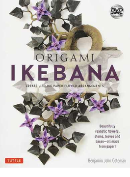 ORIGAMI IKEBANA CREATE LIFELIKE PAPER FLOWER ARRANGEMENTS