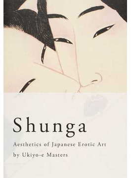 春画 Aesthetics of Japanese Erotic Art by Ukiyo‐e Masters