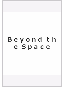 Beyond the Space