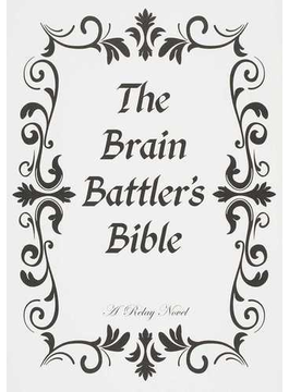 The Brain Battler's Bible A Relay Novel
