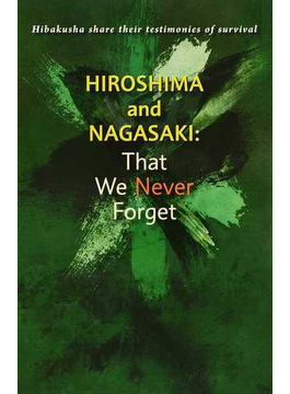 Hiroshima and Nagasaki:That We Never Forget Hibakusha share their testimonies of survival
