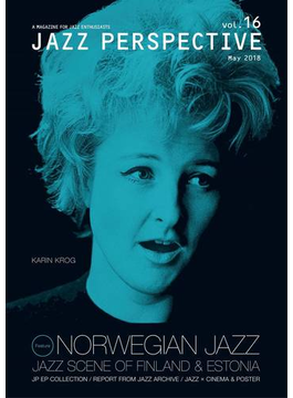 JAZZ PERSPECTIVE A MAGAZINE FOR JAZZ ENTHUSIASTS vol.16(2018May) 特集ノルウェー、フィンランド、エストニアのジャズ
