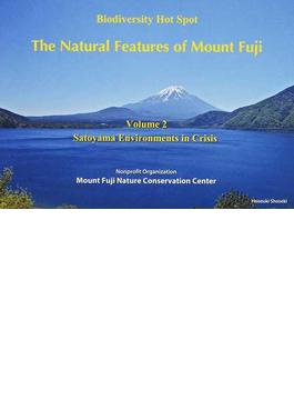 The Natural Features of Mount Fuji Biodiversity Hot Spot Volume2 Satoyama Environments in Crisis