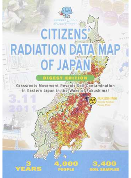 CITIZENS' RADIATION DATA MAP OF JAPAN DIGEST EDITION Grassroots Movement Reveals Soil Contamination in Eastern Japan in the Wake of Fukushima!