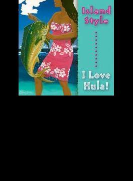 Island Style - I Love Hula