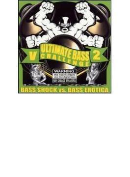 Ultimate Bass Challenge Vol.2- Bass Erotica Vs Ba