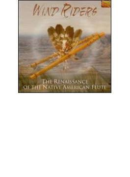 Wind Riders - The Renaissanceof The Native American Flute