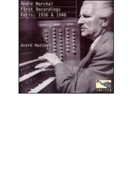Andre Marchal First Recordings Paris 1936 & 1948