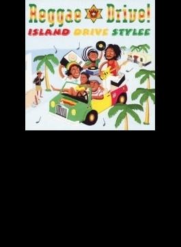 Reggae Drive!: Island Drive Stylee