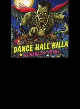 DANCE HALL KILLA ~DJ BANA百十九番ミックス~
