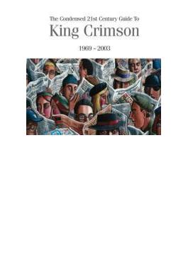 Condensed 21st Century Guide To King Crimson: 1969-2003 (Ltd)(Box)