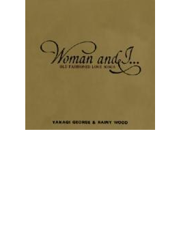 Woman and I...OLD FASHIONED LOVE SONGS