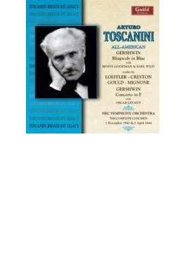 Toscanini & Nbc.so American Program: Goodman(Cla)e.wild(P)levant(P), Etc