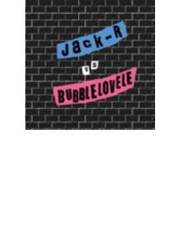 JACK-R vs BUBBLELOVELE