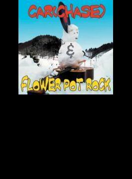 CAR(CHASE)&FLOWER POT ROCK/SPLIT