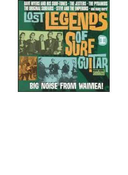 Lost Legends Of Surf Guitar: 1- Big Noise From Walmea!