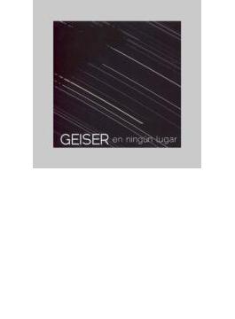 Geiser: En Ningun Lugar