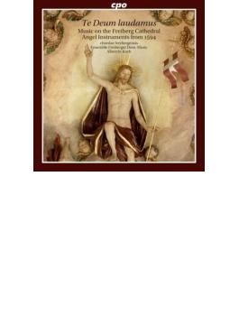 『テ・デウム・ラウダムス~1594年フライベルク大聖堂の天使たちの聖なる音楽』 A.コッホ&コールデ・フライベルゲンシス、フライベルク大聖堂アンサンブル