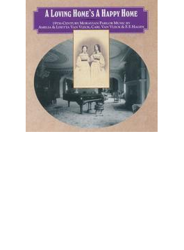 A Loving Home's A Happy Home-19th C Moravian Parlor Music: H.r.carter M & G.siebert Mckinney Etc