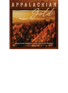 Appalachian Gold: All-time Favorite Appalachian Melodies: Featuring Jim Hendricks