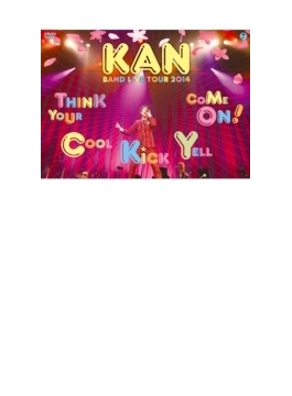 KAN BAND LIVE TOUR 2014 【Think Your Cool Kick Yell Come On!】