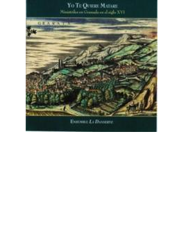 Yo Te Quiere Matare-wind Bands In 16th Century Granada: Ensemble La Dansereye