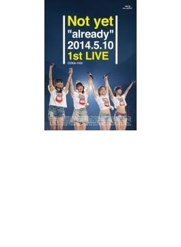 "Not yet ""already"" 2014.5.10 1st LIVE (Blu-ray)"
