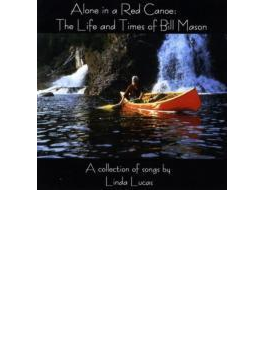 Alone In A Red Canoe: The Life & Times Of Bill Mason