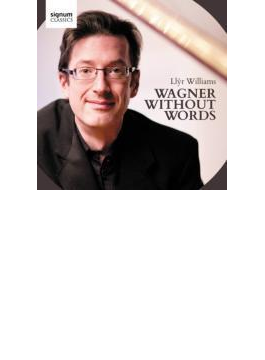 Llyr Williams: Wagner Without Words-piano Transcriptions