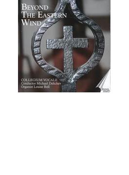 Beyond The Eastern Wind-eastern European Choir Work: Deltchev / Collegium Vocale