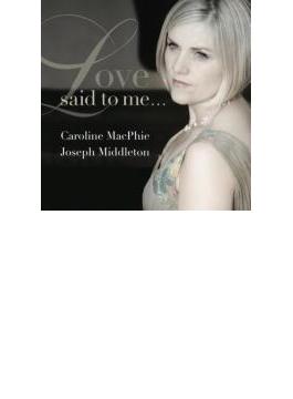 Love Said To Me...: Macphie(S) Middleton(P)