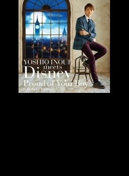 YOSHIO INOUE meets Disney ~Proud of Your Boy~ -Deluxe Edition- (+DVD)