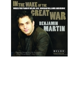 『大戦の痕跡~イギリス近代ピアノ作品集~ディーリアス、バックス、ブリッジ、ヴォーン=ウィリアムズ、チャップリン』 ベンジャミン・マーティン