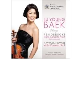ペンデレツキ:ヴァイオリン協奏曲第2番、シマノフスキ:ヴァイオリン協奏曲第1番 ペク・ジュヤン、G.ノヴァーク&ロイヤル・フィル