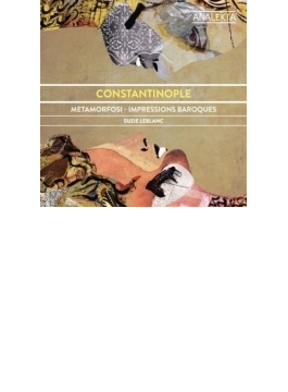 Metamorfosi-impressions Baroque: Constantinople Leblanc(S)