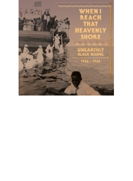 When I Reach That Heavenly Shore: Unearthly Raw Black Gospel