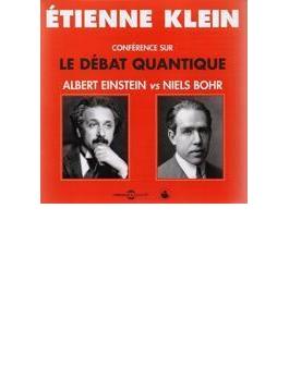 Le Debat Quantique - Albert Einstein Vs Niels Bohr