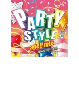 Party Style -age!! Mix- Mixed By Dj 嵐