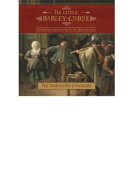 The Little Barley-corne-christmas Revels From The Renaissance: The Toronto Consort