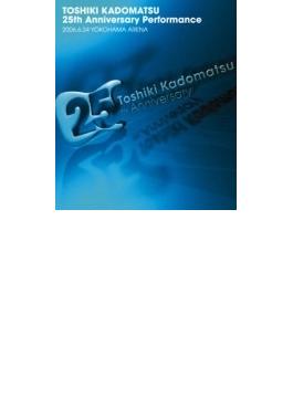TOSHIKI KADOMATSU 25th Anniversary Performance 2006.6.24 YOKOHAMA ARENA(Blu-ray)
