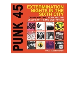 Punk 45: Extermination Nights In The Sixth City Cleaveland Ohio