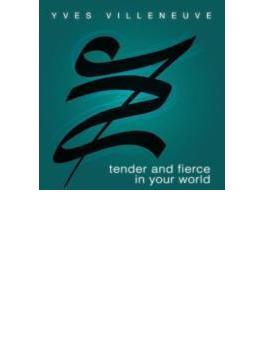 Tender & Fierce In Your World