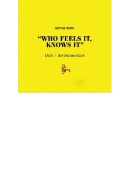 Who Feels It, Knows It Dub / Instrumentals