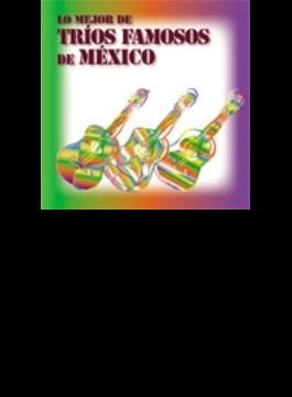 Mejor De Trios Famosos De Mexico: 黄金時代のラテン トリオ名演選