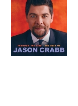 Through The Fire: Best Of Jason Crabb
