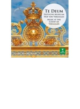 テ・デウム~ヴェルサイユ王宮の音楽~リュリ、ラモー、シャルパンティエ、他